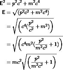 \begin{align*} \mathsf{E} ^2 &= p^2c^2 + m^2c^4\\ \mathsf{E} &= \sqrt{\left(  p^2c^2 + m^2c^4 \right)}\\  &= \sqrt{\left( c^4(\frac{p^2}{c^2} + m^2) \right)}\\  &= \sqrt{\left( c^4 m^2(\frac{p^2}{m^2 c^2} + 1) \right)}\\  &= mc^2\sqrt{\left(\frac{p^2}{m^2 c^2} + 1 \right)} \end{align*}