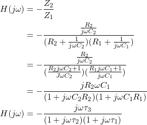 \begin{equation*} \begin{align}   H(j \omega) &= - \frac{Z_2}{Z_1} \\   &= - \frac{\frac{R_2}{j \omega C_2}}{(R_2 + \frac{1}{j \omega C_2})(R_1 + \frac{1}{j \omega C_1})} \\  &= -\frac{\frac{R_2}{j \omega C_2}}{(\frac{R_2 j \omega C_2 + 1}{J \omega C_2})(\frac{R_1 j \omega C_1 + 1}{j \omega C_1})} \\  &= - \frac{j R_2 \omega C_1}{(1+j \omega C_2 R_2)(1+j \omega C_1 R_1)} \\  H(j \omega)  &= - \frac{j \omega \tau_3}{(1+j \omega \tau_2)(1+j \omega \tau_1)}   \end{align}  \end{equation*}
