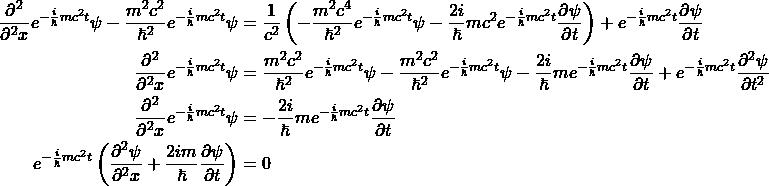 \begin{align*} \frac{ {\partial^2{}}  }{\partial^2{x}}e^{-\frac{i}{\hbar}mc^2t} \psi - \frac{m^2c^2}{\hbar^2} e^{-\frac{i}{\hbar}mc^2t} \psi &= \frac{1}{c^2}\left(  -\frac{m^2c^4}{\hbar^2} e^{-\frac{i}{\hbar}mc^2t}\psi  -  \frac{2i}{\hbar}mc^2e^{-\frac{i}{\hbar}mc^2t}\frac{\partial \psi}{\partial t}  \right) + e^{-\frac{i}{\hbar}mc^2t}\frac{\partial \psi}{\partial t}\\ \frac{ {\partial^2{}}  }{\partial^2{x}}e^{-\frac{i}{\hbar}mc^2t} \psi &=  \frac{m^2c^2}{\hbar^2} e^{-\frac{i}{\hbar}mc^2t} \psi -\frac{m^2c^2}{\hbar^2} e^{-\frac{i}{\hbar}mc^2t}\psi - \frac{2i}{\hbar}me^{-\frac{i}{\hbar}mc^2t}\frac{\partial \psi}{\partial t} + e^{-\frac{i} {\hbar}mc^2t}\frac{\partial^2 \psi}{\partial t^2}\\ \frac{ {\partial^2{}}  }{\partial^2{x}}e^{-\frac{i}{\hbar}mc^2t} \psi &= -\frac{2i}{\hbar}me^{-\frac{i}{\hbar}mc^2t}\frac{\partial \psi}{\partial t} \\ e^{-\frac{i}{\hbar}mc^2t}\left( \frac{ {\partial^2{\psi}}  }{\partial^2{x}} +\frac{2im}{\hbar}\frac{\partial \psi}{\partial t} \right) &= 0 \end{align*}