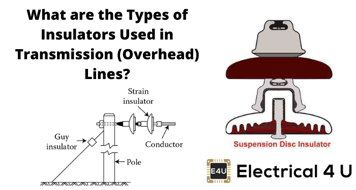 What Are The Types Of Insulators Used In Transmission (overhead) Lines